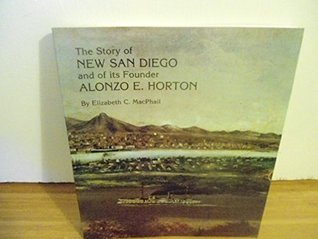 The Story of New San Diego and of Its Founder, Alonzo E. Horton Elizabeth C. MacPhail