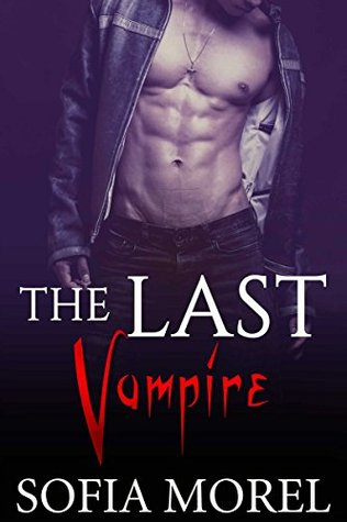 The Last Vampire: BBW Vampire Paranormal Erotica (Short Paranormal Smut Stories Book 1)  by  Sofia Morel