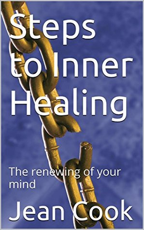 Steps to Inner Healing: The renewing of your mind Jean Cook