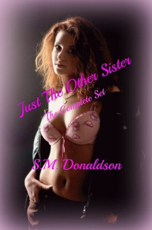 Just The Other Sister: Complete Novella Series S.M. Donaldson