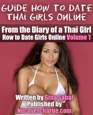 Guide How to Date Thai girls Online - From the Diary of a Thai Girl Part 1  by  Gina Sabai