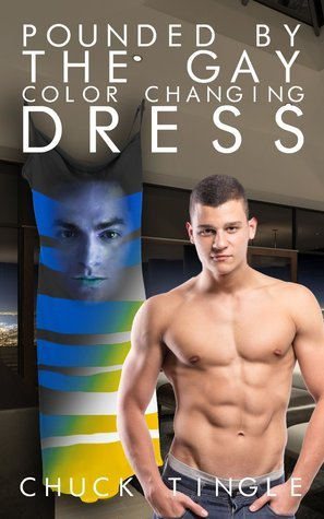 Pounded By The Gay Color Changing Dress Chuck Tingle