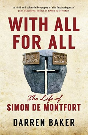 With All for All: The Life of Simon de Montfort  by  Darren Baker