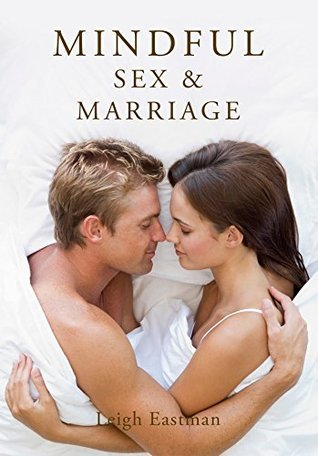 Mindful Sex and Marriage Leigh Eastman