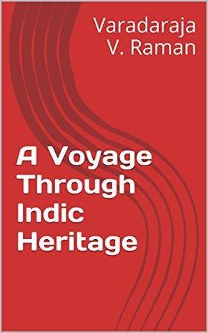 A Voyage Through Indic Heritage Varadaraja V. Raman