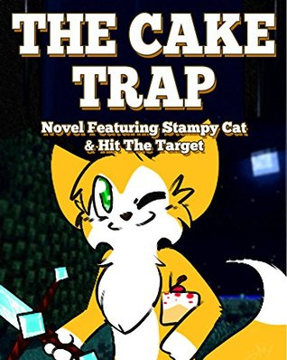The Cake Trap: Novel Featuring Stampy Cat & Hit The Target Griffin Mosley