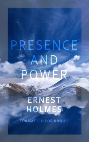 Presence and Power  by  Ernest S. Holmes