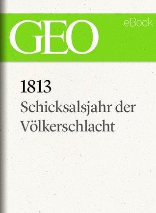 1813: Schicksalsjahr der Völkerschlacht (GEO eBook) GEO Magazin
