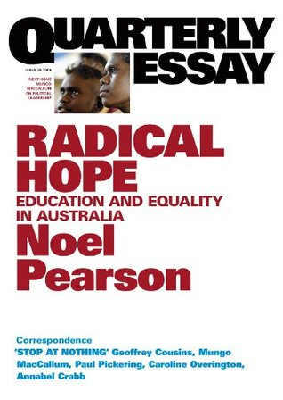 Quarterly Essay 35 Radical Hope: Education & Equality in Australia  by  Noel Pearson