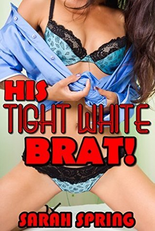 HIS TIGHT WHITE BRAT!  by  Sarah Spring