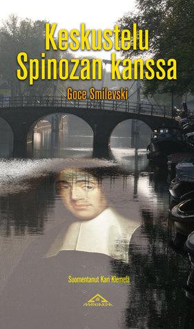 Keskustelu Spinozan kanssa : seittiromaani Goce Smilevski