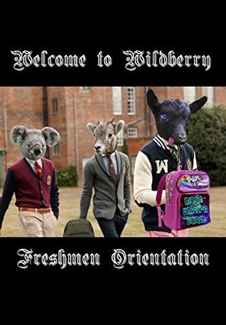 Welcome to Wildberry: Freshmen Orientation  by  Michael Newman