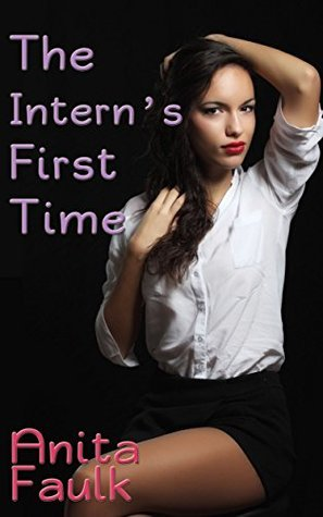 The Interns First Time  by  Anita Faulk