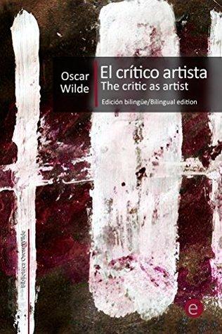El crítico artista/The Critic as artist: Edición bilingüe/Bilingual edition (Colección Clásicos bilingües nº 9)  by  Oscar Wilde