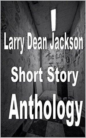 Larry Dean Jackson Short Story Anthology Larry Dean Jackson