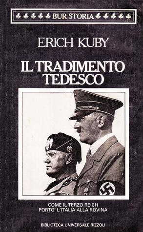Il tradimento tedesco: come il Terzo Reich portò lItalia alla rovina  by  Erich Kuby