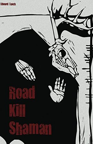 Road Kill Shaman (The Myth and the Dead Book 3) Edward Teach