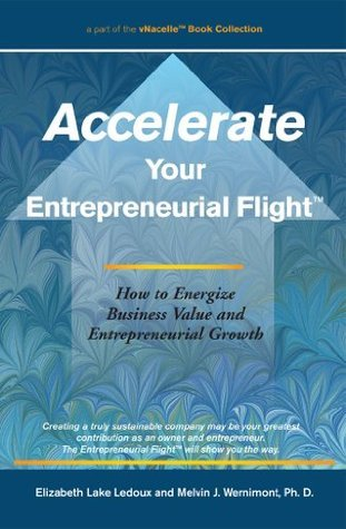 Accelerate Your Entrepreneurial Flight How to Energize Business Value and Entrepreneurial Growth  by  Elizabeth Lake Ledoux