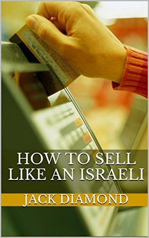 How To Sell Like An Israeli: Sales Tips From The Shopping Center  by  Jack Diamond