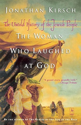 The Woman Who Laughed at God: The Untold History of the Jewish People Jonathan Kirsch