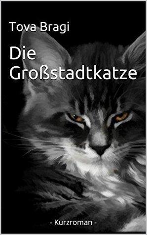 Die Großstadtkatze: - Kurzroman -  by  Tova Bragi