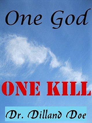 One God. One Kill.  by  Dilland Doe