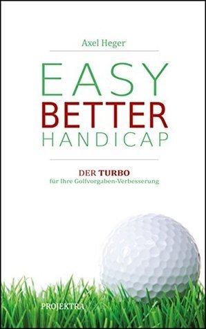 EASY BETTER HANDICAP: Der Turbo für Ihre Golfvorgaben-Verbesserung Axel Heger