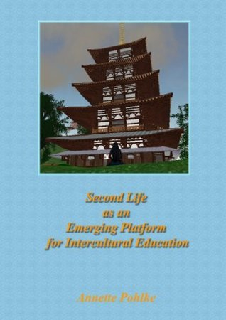 Second Life as an Emerging Platform for Intercultural Education  by  Annette Pohlke