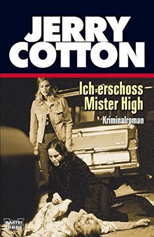 Ich erschoss Mister High: Kriminalroman  by  Jerry Cotton