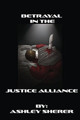 Betrayal in the Justice Alliance  by  Ashley Sherer