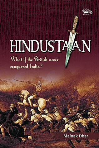 Hindustaan, What if the British never conquered India?  by  Mainak Dhar