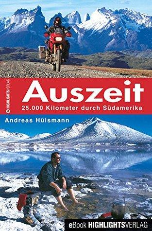Auszeit: 25.000 Kilometer mit dem Motorrad durch Südamerika Andreas Hülsmann
