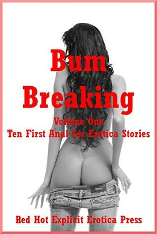 Bum Breaking Volume One: Ten First Anal Sex Erotica Stories  by  Andrea Tuppens