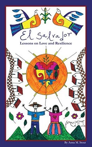 El Salvador: Lessons on Love and Resilience  by  Anna M. Stout