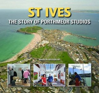 St Ives: The Story of Porthmeor Studios Marion Whybrow
