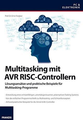 Multitasking mit AVR-RISC-Controllern Prof. Dr. Ernst Forgber
