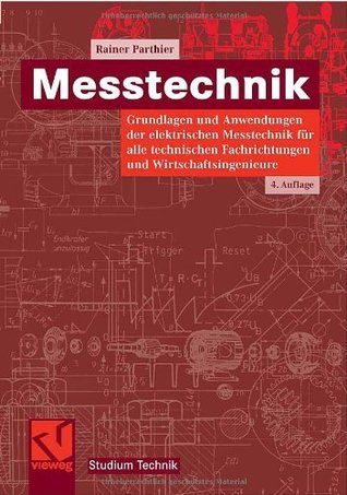 Messtechnik: Grundlagen Und Anwendungen Der Elektrischen Messtechnik Fur Alle Technischen Fachrichtungen Und Wirtschaftsingenieure Rainer Parthier
