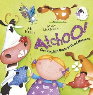 ATCHOO: The Complete Guide to Good Manners Mij Kelly