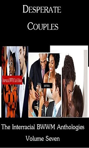 Desperate Couples: The Interracial BWWM Anthologies, Volume 7  by  Tiffany McDowell