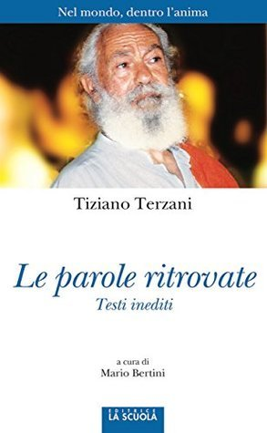 Le parole ritrovate Tiziano Terzani