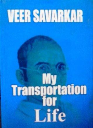 My Transportation For Life: Original Writings Of Veer Savarkar  by  Veer Savarkar