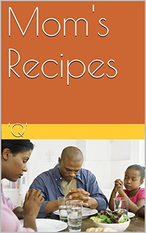 Moms Recipes  by  Q