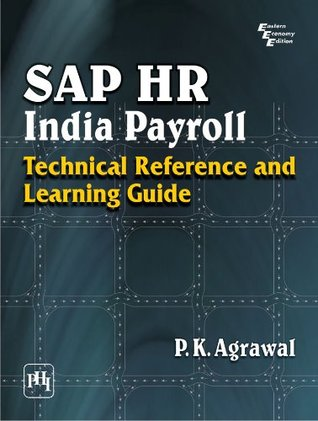 SAP HR India Payroll: Technical Reference and Learning Guide P.K. Agrawal
