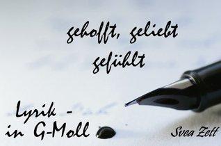 gehofft, geliebt, gefühlt - Lyrik in G-Moll  by  Svea Zett