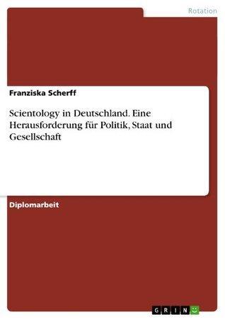 Scientology in Deutschland. Eine Herausforderung für Politik, Staat und Gesellschaft  by  Franziska Scherff