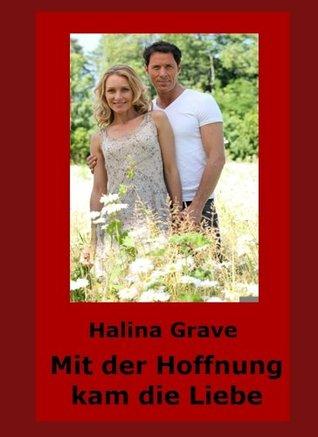 Mit der Hoffnung kam die Liebe Halina Grave