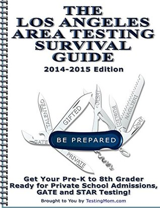 The Los Angeles Area Testing Survival Guide  by  Testing Mom LLC