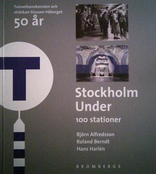 Stockholm Under: 100 stationer  by  Björn Alfredsson