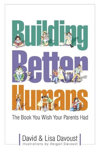 Building Better Humans: The Book You Wish Your Parents Had David Davoust