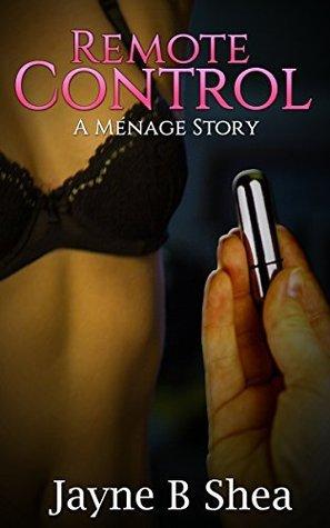 Remote Control: A Ménage Story  by  Jayne Shea